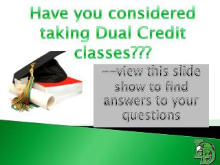 Have you considered taking Dual Credit classes???
