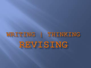 Writing | Thinking  Revising