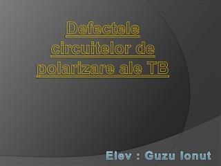 Defectele circuitelor de polarizare ale TB