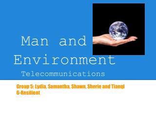 Man and Environment Telecommunications
