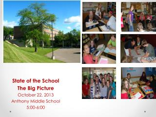 State of the School The Big Picture October 22, 2013 Anthony Middle School 5:00-6:00
