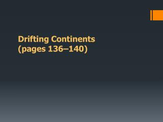 Drifting Continents	 (pages 136–140)