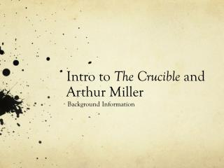 Intro to  The Crucible  and Arthur Miller