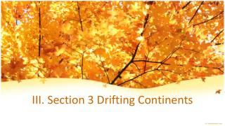 III. Section 3  Drifting  Continents
