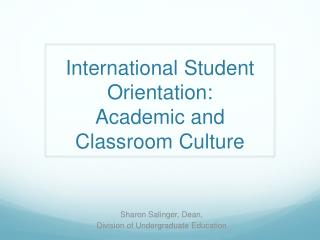 International  Student Orientation:  Academic  and Classroom Culture