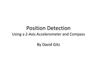 Position Detection Using a 2-Axis Accelerometer and Compass