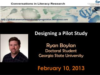 Designing a Pilot Study Ryan  Boylan Doctoral Student Georgia State University February 10, 2013