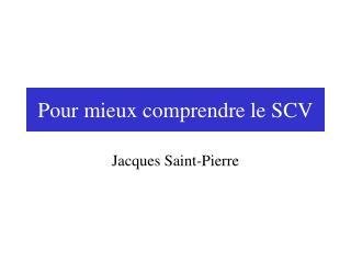 Pour mieux comprendre le SCV