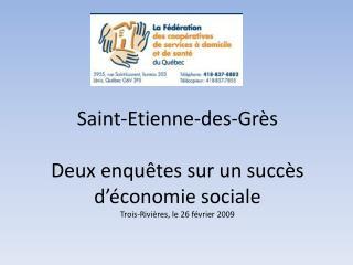 Saint-Etienne-des-Gr s  Deux enqu tes sur un succ s d  conomie sociale Trois-Rivi res, le 26 f vrier 2009