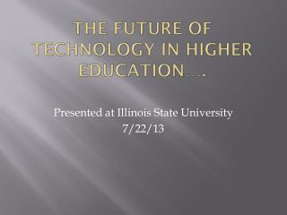 The future of Technology in Higher  Education….