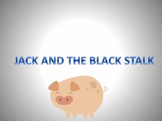 JACK AND THE BLACK STALK