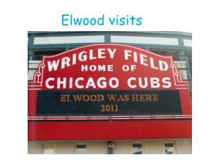 Elwood visits