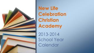 New Life Celebration  Christian Academy 2013-2014  School Year Calendar