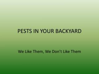 PESTS IN YOUR BACKYARD