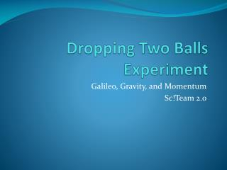 Dropping Two Balls Experiment