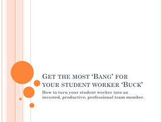 Get the most 'Bang' for  your student worker 'Buck'