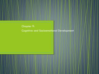 Chapter 9: Cognitive and  Socioemotional  Development