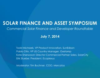 SOLAR  FINANCE AND ASSET  SYMPOSIUM Commercial Solar Finance and Developer Roundtable