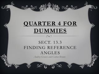 Quarter 4 for Dummies Sect. 13.3 Finding reference angles