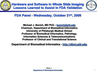 Hardware and Software in Whole Slide Imaging Lessons Learned to Assist in FDA Validation   FDA Panel - Wednesday, Octobe