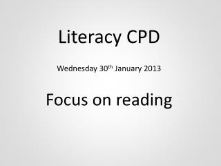 Literacy CPD Wednesday 30 th  January 2013 Focus on reading