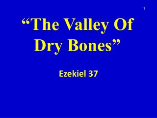 """The Valley Of Dry Bones"""