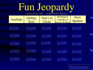 Fun Jeopardy Content by:  Hollie L. Miller         Template Design by: Mark Geary
