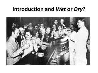 Introduction and  Wet  or  Dry ?