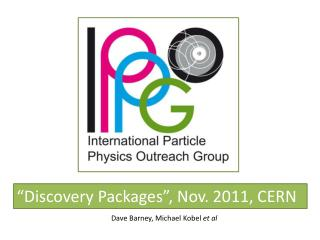 """Discovery Packages"", Nov. 2011, CERN"