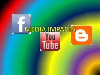 MEDIA IMPACTS