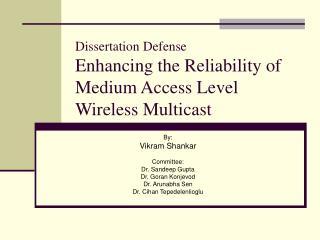 Dissertation Defense Enhancing the Reliability of Medium Access Level Wireless Multicast