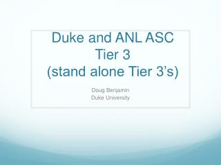 Duke and ANL ASC Tier 3 (stand alone Tier 3's)