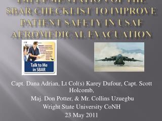 Capt. Dana  Adrian,  Lt Col(s)  Karey Dufour ,  Capt. Scott  Holcomb,