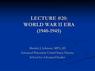 LECTURE #20:  WORLD WAR II ERA (1940-1945)