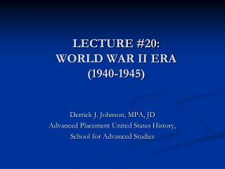 LECTURE #20:  WORLD WAR II ERA (1940-1945)
