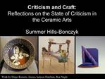 Criticism and Craft:  Reflections on the State of Criticism in the Ceramic Arts  Summer Hills-Bonczyk