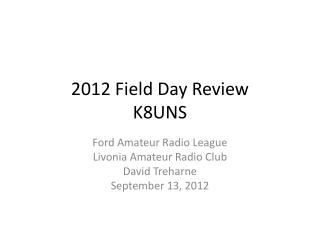 2012 Field Day Review K8UNS