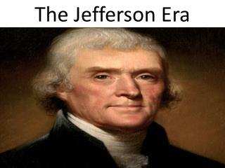 The Jefferson Era