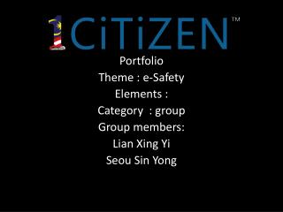 Portfolio Theme : e-Safety Elements :  Category  : group Group members: Lian  Xing Yi