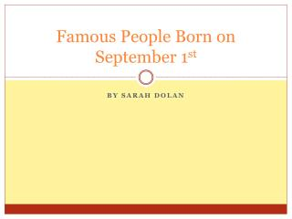 Famous People Born on September 1 st