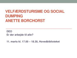 Velfærdsturisme og social dumping Anette Borchorst