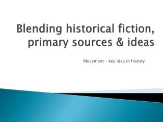 Blending historical fiction, primary sources & ideas
