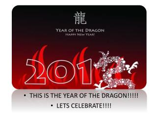 THIS IS THE YEAR OF THE DRAGON!!!!! LETS CELEBRATE!!!!