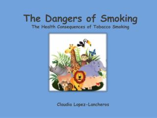 The Dangers of Smoking The Health Consequences of Tobacco Smoking