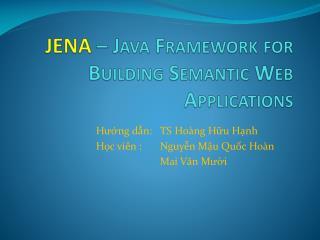 JENA  �  Java Framework for Building Semantic Web Applications