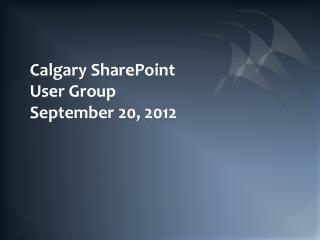 Calgary SharePoint User Group September 20, 2012