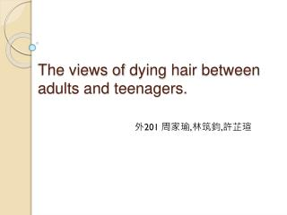 The views of  dying  hair between adults and teenagers.