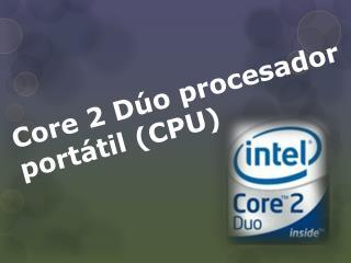 Core 2 Dúo procesador  portátil (CPU)