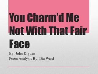 You Charm'd Me  N ot  W ith  T hat  F air  F ace