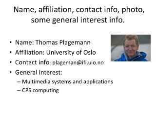 Name, affiliation, contact info, photo, some general interest info.